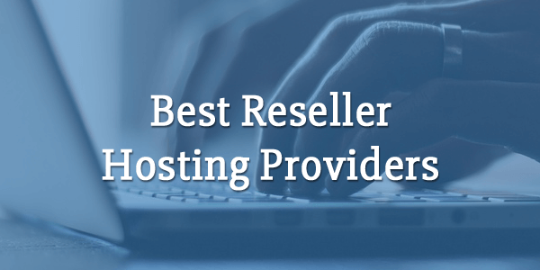 best reseller hosting providers