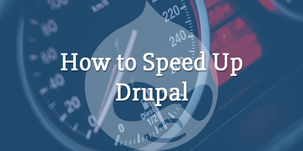 how to speed up drupal